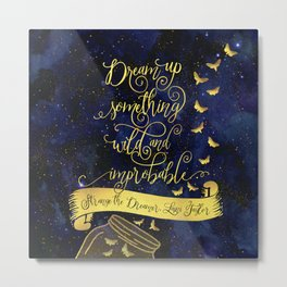 Dream up something wild and improbable. Strange the Dreamer. Metal Print