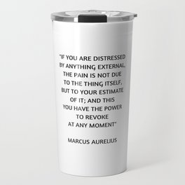 Stoic Philosophy Quote - Marcus Aurelius - If you are distressed Travel Mug
