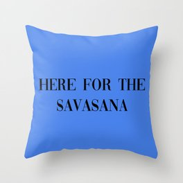 Here for the savasana Throw Pillow