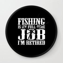 Fishing is my full-time job I'm retired Wall Clock