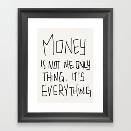 Money is not the only thing, it's Everything! Framed Art Print