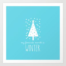 My Favourite Month is.........Winter Art Print