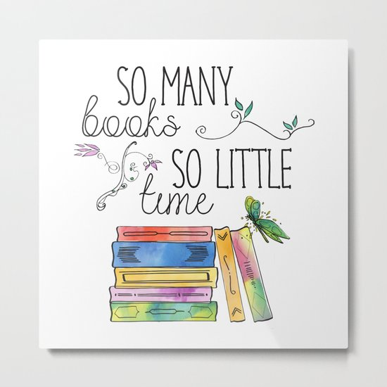 So Many Books, So Little Time Design Metal Print
