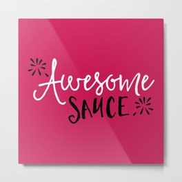 Awesome Sauce Funny Quote Metal Print