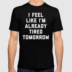 Tired Tomorrow Funny Quote MEDIUM Mens Fitted Tee Black
