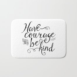 Have Courage and Be Kind (BW) Bath Mat