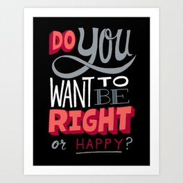 Right or Happy Art Print