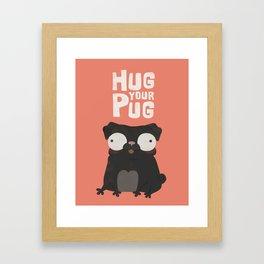 HUG YOUR PUG Framed Art Print