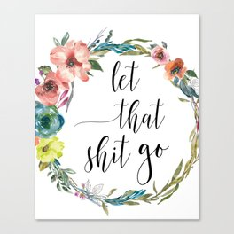 let that shit go, motivational quote, yoga gift, floral wall art Canvas Print