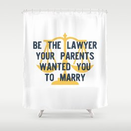 Be the Lawyer your parents wanted you to marry Shower Curtain