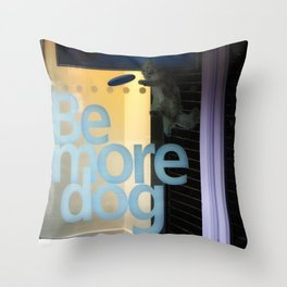 Be More Dog Throw Pillow