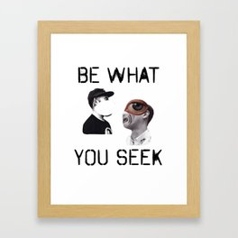 Be What You Seek Framed Art Print
