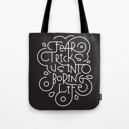 Fear Tricks Us into Boring Life (black) Tote Bag