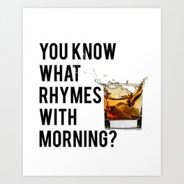 FUNNY WALL ART, Whiskey quote, You know what rhymes with morning, Whiskey quote Art Print