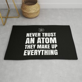 NEVER TRUST AN ATOM THEY MAKE UP EVERYTHING (Black & White) Rug