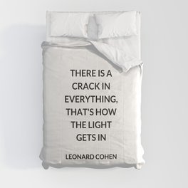 There Is a Crack in Everything, That's How the Light Gets In Comforters