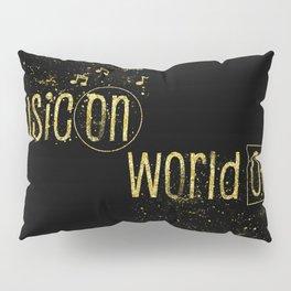 Text Art Gold MUSIC ON – WORLD OFF Pillow Sham
