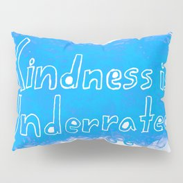 Kindness is Underrated Pillow Sham