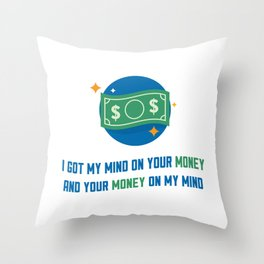 I got my mind on your money Throw Pillow