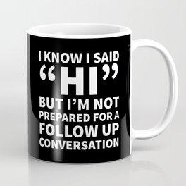 I Know I Said Hi But I'm Not Prepared For A Follow Up Conversation (Black) Coffee Mug