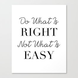 Do What Is RIGHT, Not What Is EASY Canvas Print