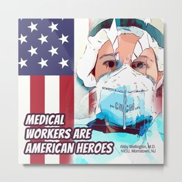 Medical Workers Are American Heroes: Abby Wellington, M.D. Metal Print