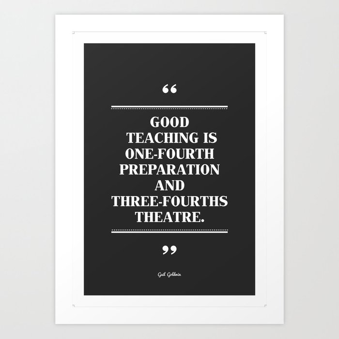 good teaching is one fourth preparation and three fourths theatre