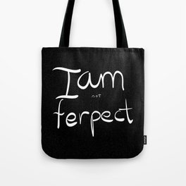 I am not ferpect (white) Tote Bag
