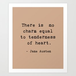 THERE IS NO CHARM EQUAL TO TENDERNESS OF HEART. Art Print