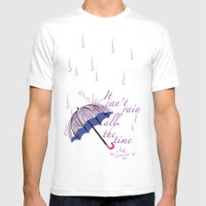 It can't rain ALL the time Mens Fitted Tee White MEDIUM