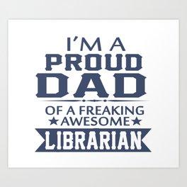 I'M A PROUD LIBRARIAN'S DAD Art Print