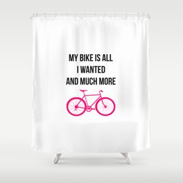 My Bike Is All I Wanted And Much More Funny Shower Curtain