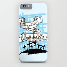 Always look on the bright side iPhone 6s Slim Case
