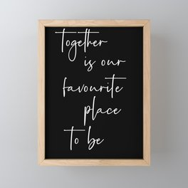 Together is our favorite place to be Bedroom Quotes Love print for Valentines day Framed Mini Art Print