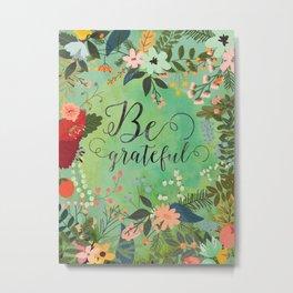 Be grateful Metal Print
