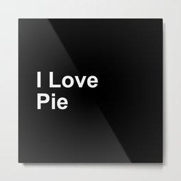 I Love Pie Metal Print