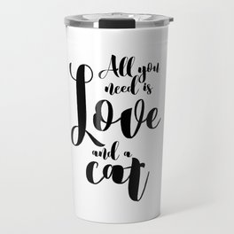 All you need is Love and a cat (black) Travel Mug