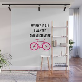 My Bike Is All I Wanted And Much More Funny Wall Mural