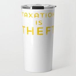 Taxation is Theft print Libertarian Anarcho Capitalism Travel Mug