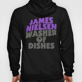 James Nielsen - Washer of Dishes  Hoody
