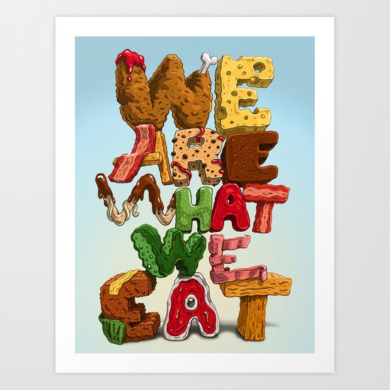 We are what we eat Art Print