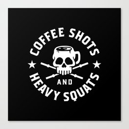 Coffee Shots and Heavy Squats Canvas Print