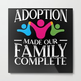 Adoption Made Our Family Complete Gotcha Day Metal Print