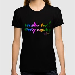 Make Art Ugly Again T-shirt