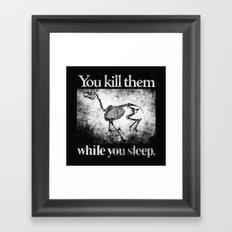 You Kill Them While You Sleep Framed Art Print