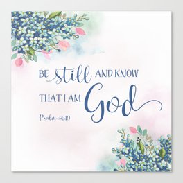 Be Still and Know that I am God, Ps 46:10 Canvas Print
