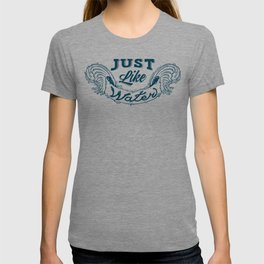 Just like water T-shirt