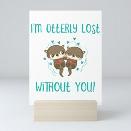 I'm Otterly Lost Without You Sea Otter Gifts Mini Art Print