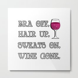 Bra Off Hair Up Sweats On Wine Gone Wine Shirt For Women Metal Print