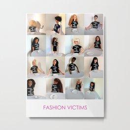 Fashion Victims Metal Print